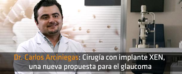 Dr. Carlos Arciniegas - Especialista XEN - ICOftalmología